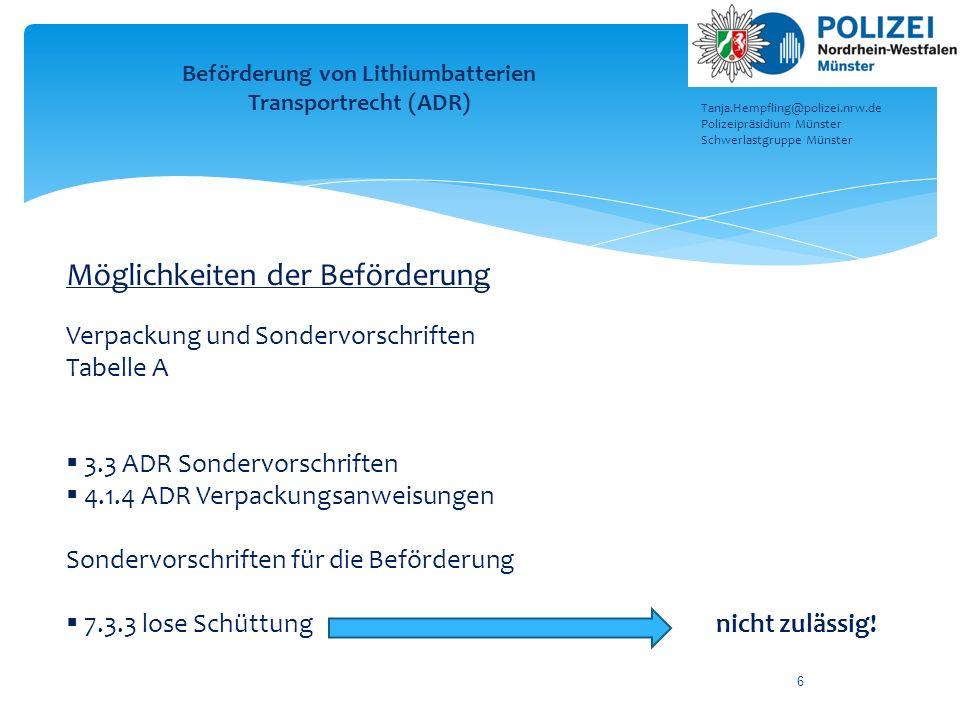 6 Beförderung von Lithiumbatterien Transportrecht (ADR) Tanja.Hempfling@polizei.nrw.de Polizeipräsidium Münster Schwerlastgruppe Münster Möglichkeiten