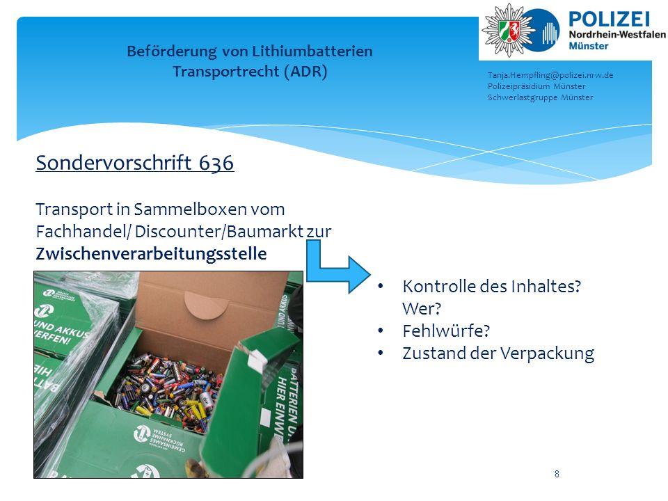 8 Sondervorschrift 636 Transport in Sammelboxen vom Fachhandel/ Discounter/Baumarkt zur Zwischenverarbeitungsstelle Beförderung von Lithiumbatterien T