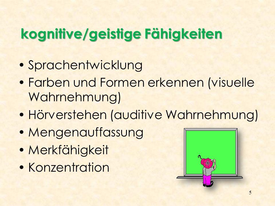 5 Sprachentwicklung Farben und Formen erkennen (visuelle Wahrnehmung) Hörverstehen (auditive Wahrnehmung) Mengenauffassung Merkfähigkeit Konzentration kognitive/geistige Fähigkeiten