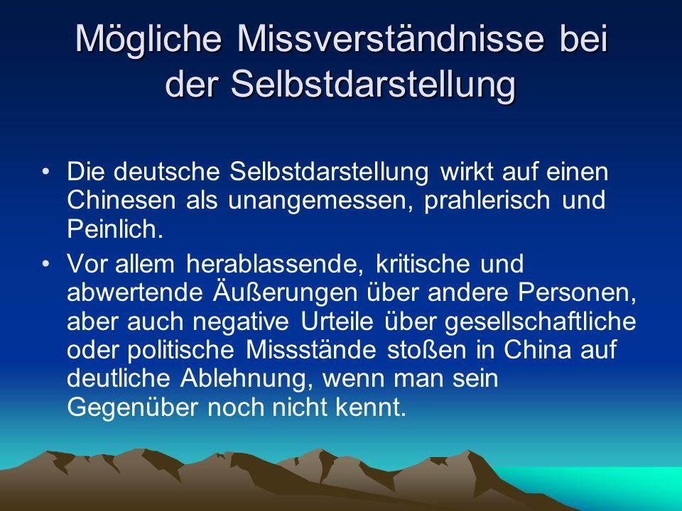 Mögliche Missverständnisse bei der Selbstdarstellung Die deutsche Selbstdarstellung wirkt auf einen Chinesen als unangemessen, prahlerisch und Peinlich.