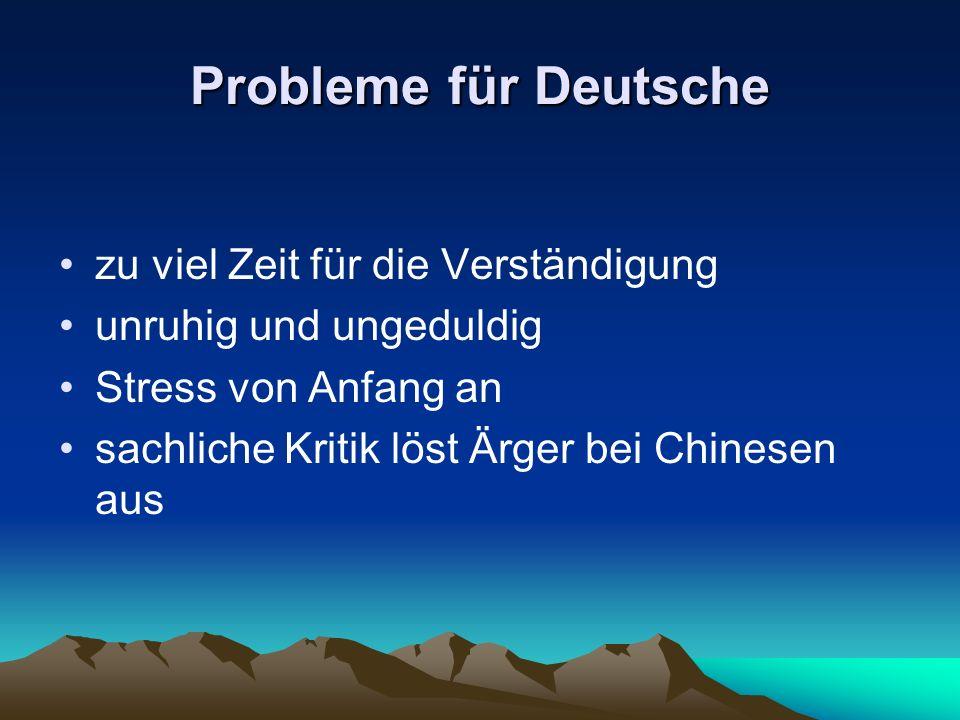Probleme für Deutsche zu viel Zeit für die Verständigung unruhig und ungeduldig Stress von Anfang an sachliche Kritik löst Ärger bei Chinesen aus