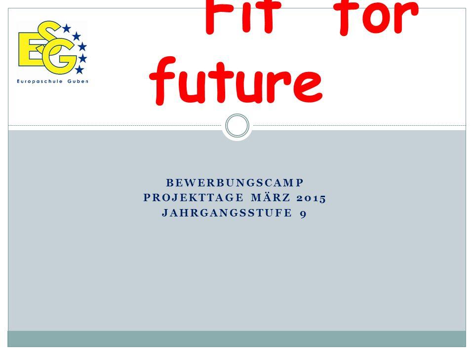 BEWERBUNGSCAMP PROJEKTTAGE MÄRZ 2015 JAHRGANGSSTUFE 9 Fit for future