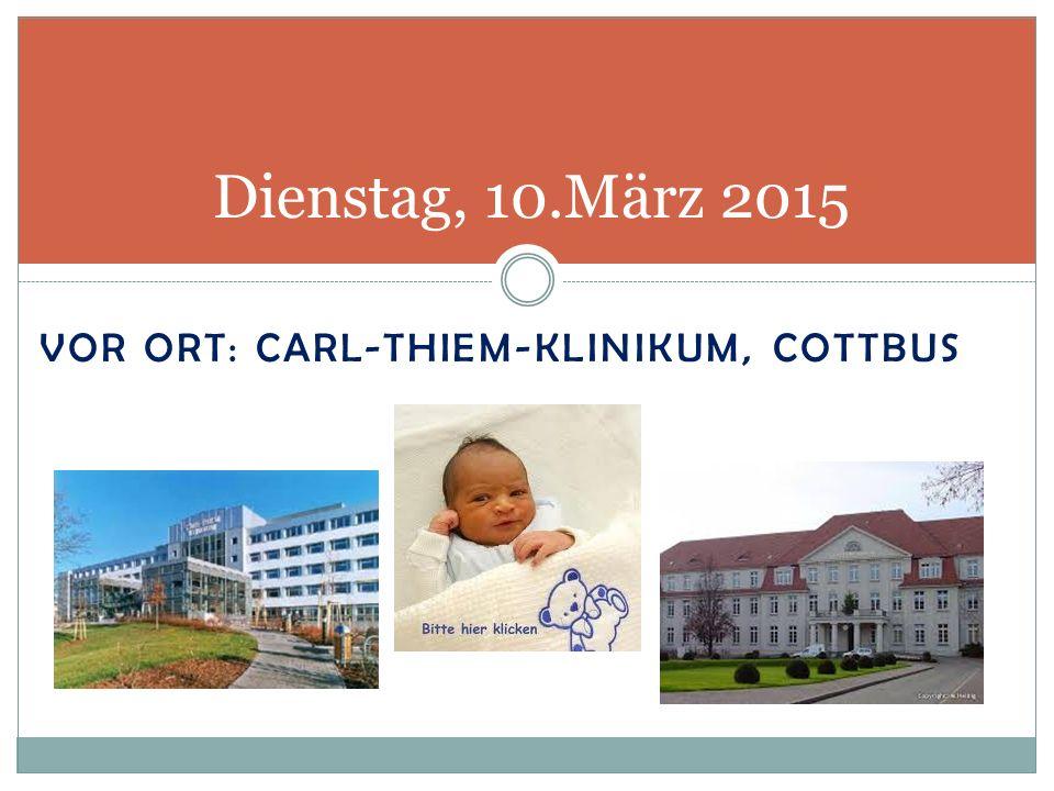 VOR ORT: CARL-THIEM-KLINIKUM, COTTBUS Dienstag, 10.März 2015