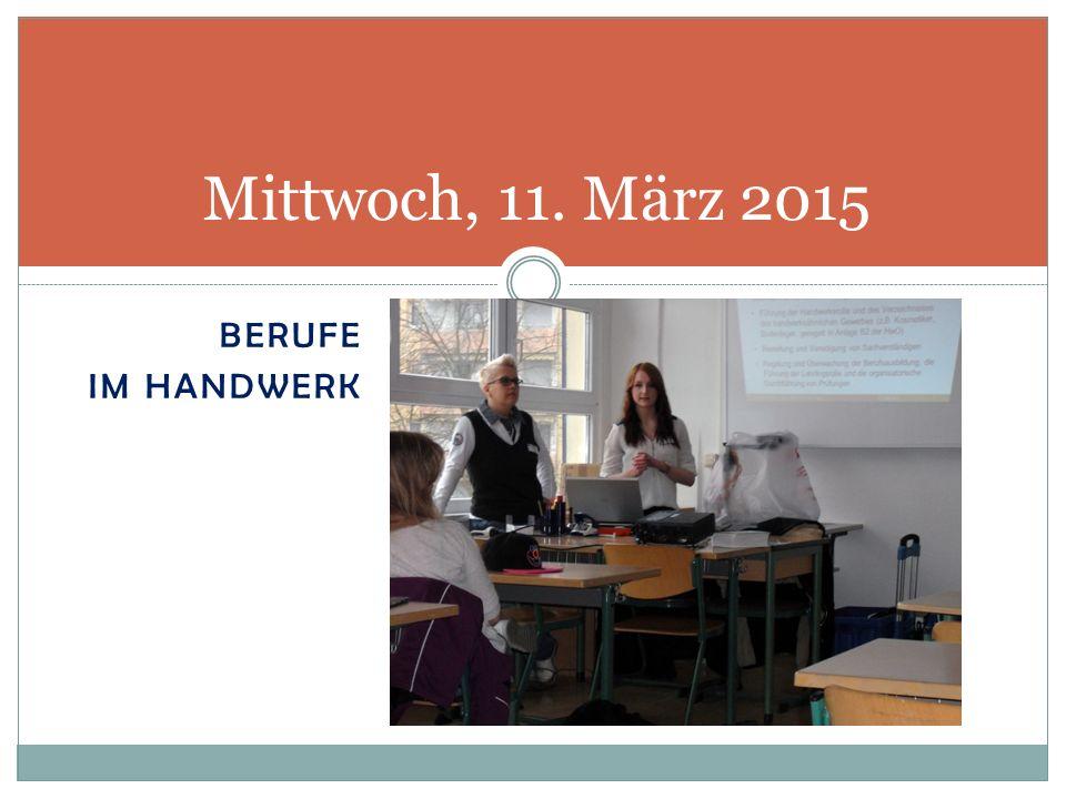 BERUFE IM HANDWERK Mittwoch, 11. März 2015