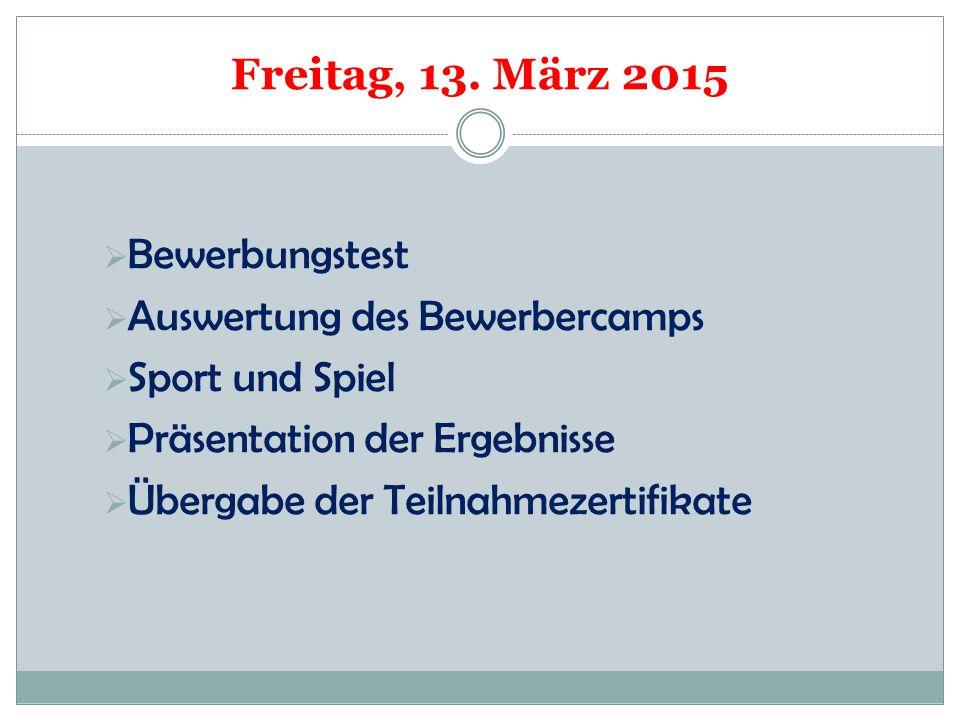 Freitag, 13. März 2015  Bewerbungstest  Auswertung des Bewerbercamps  Sport und Spiel  Präsentation der Ergebnisse  Übergabe der Teilnahmezertifi