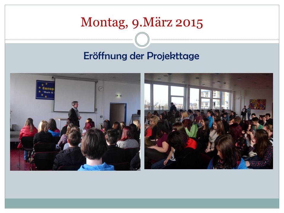 Montag, 9.März 2015 Eröffnung der Projekttage