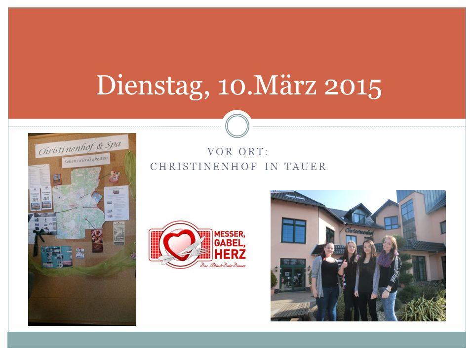 VOR ORT: CHRISTINENHOF IN TAUER Dienstag, 10.März 2015