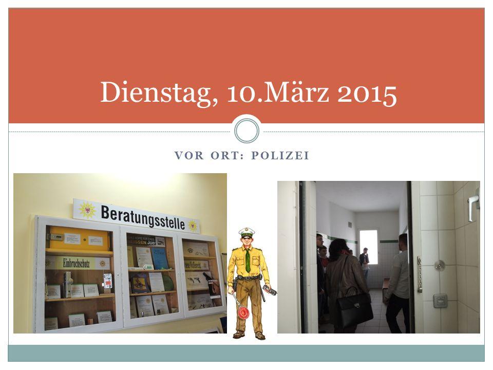 VOR ORT: POLIZEI Dienstag, 10.März 2015