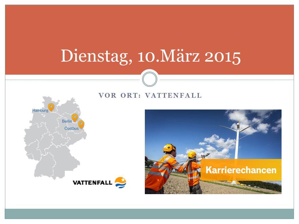 VOR ORT: VATTENFALL Dienstag, 10.März 2015