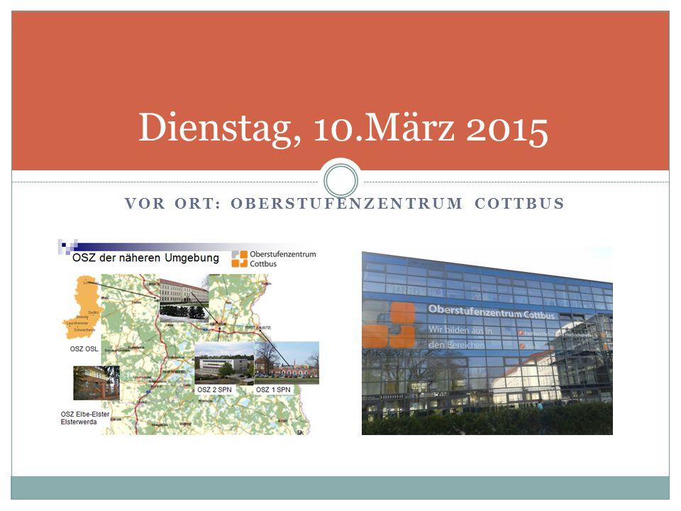 VOR ORT: OBERSTUFENZENTRUM COTTBUS Dienstag, 10.März 2015