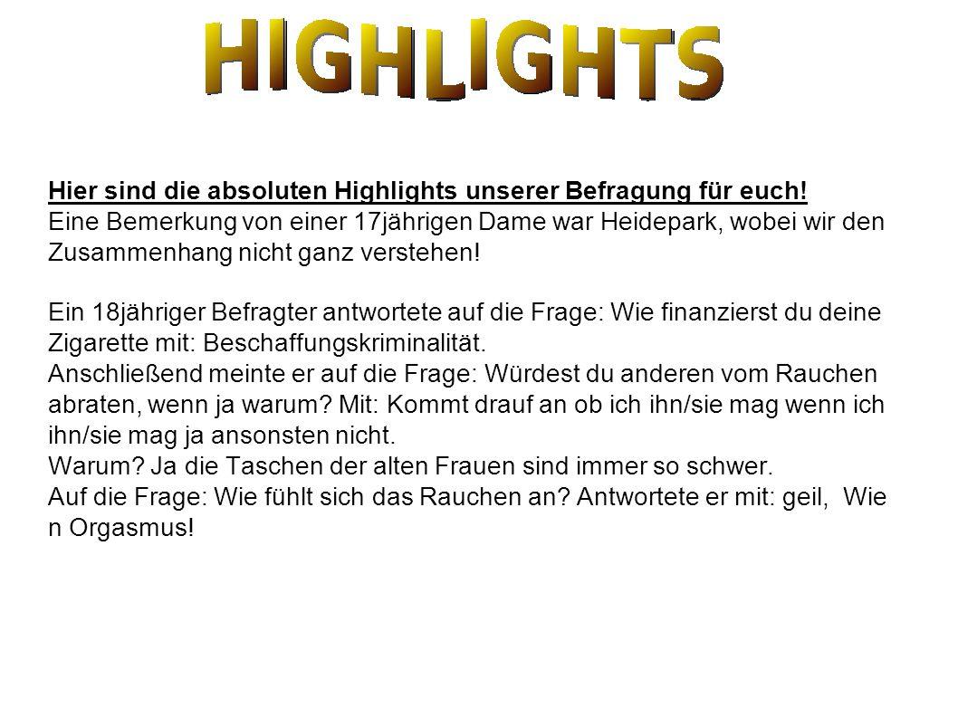 Hier sind die absoluten Highlights unserer Befragung für euch! Eine Bemerkung von einer 17jährigen Dame war Heidepark, wobei wir den Zusammenhang nich