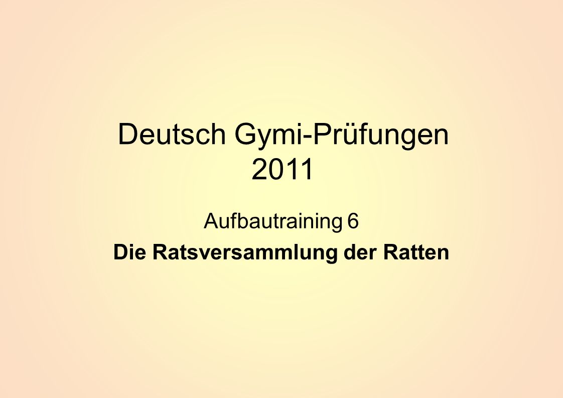 Deutsch Gymi-Prüfungen 2011 Aufbautraining 6 Die Ratsversammlung der Ratten