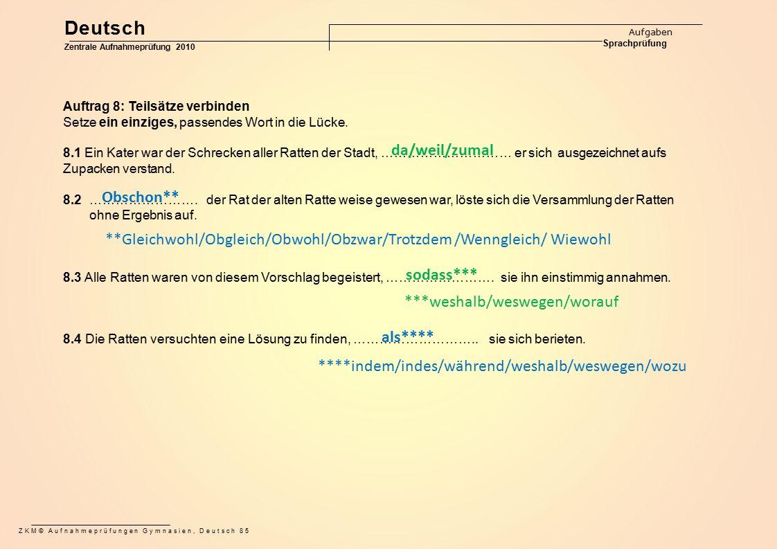 ZKM© Aufnahmeprüfungen Gymnasien, Deutsch 85 Auftrag 8: Teilsätze verbinden Setze ein einziges, passendes Wort in die Lücke. 8.1 Ein Kater war der Sch