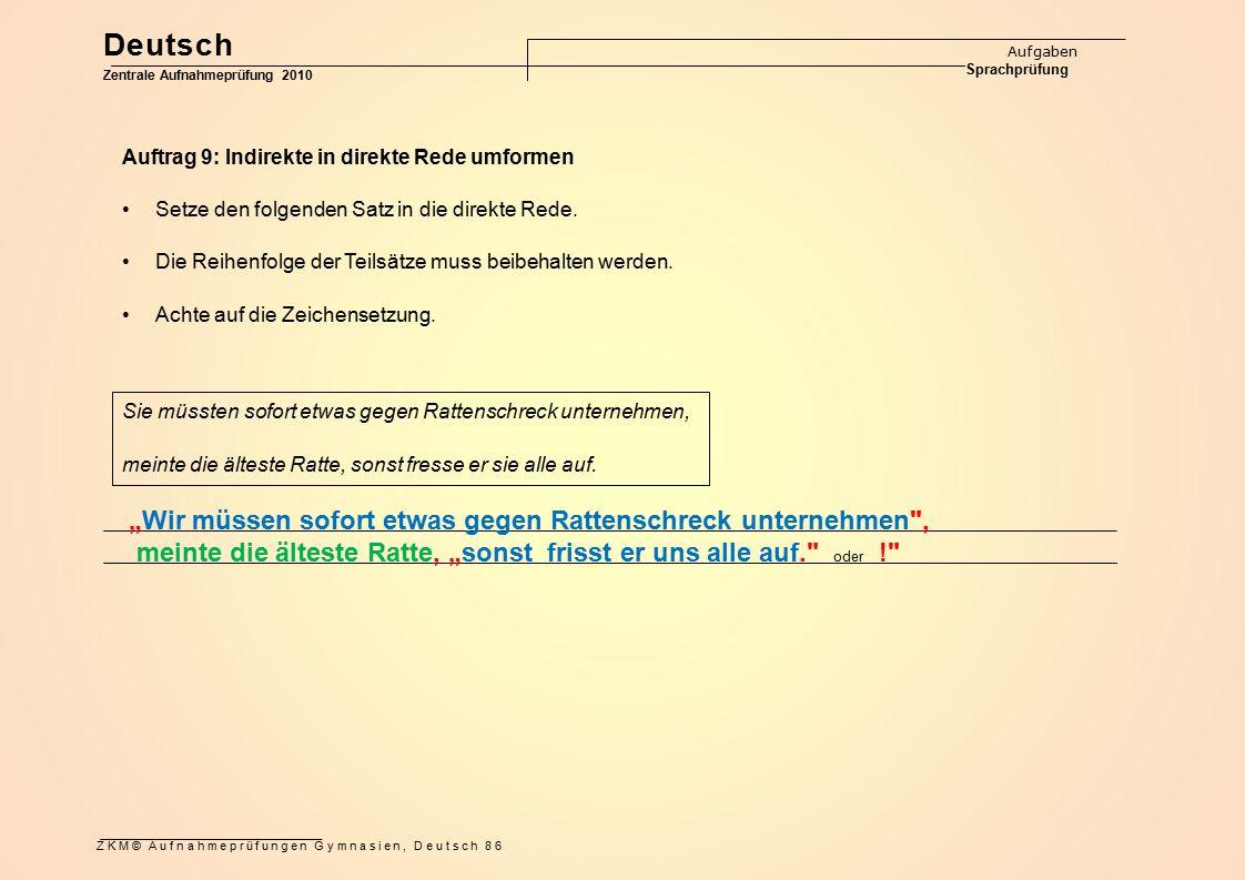 ZKM© Aufnahmeprüfungen Gymnasien, Deutsch 86 Auftrag 9: Indirekte in direkte Rede umformen Setze den folgenden Satz in die direkte Rede. Die Reihenfol
