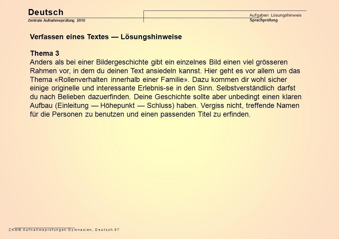 ZKM© Aufnahmeprüfungen Gymnasien, Deutsch 87 Deutsch Aufgaben Lösungshinweis Sprachprüfung Zentrale Aufnahmeprüfung 2010 Verfassen eines Textes — Lösu
