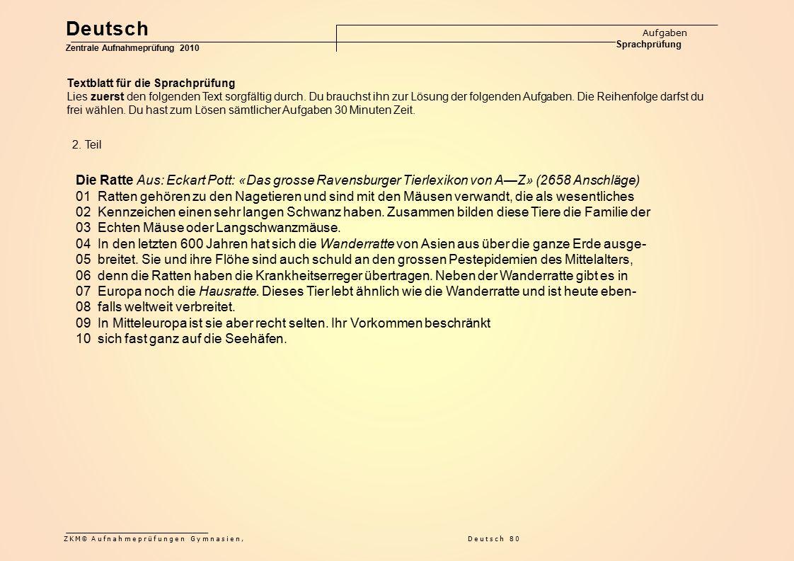 Deutsch Aufgaben Sprachprüfung Zentrale Aufnahmeprüfung 2010 ZKM © Aufnahmeprüfungen Gymnasien, Deutsch 80 Die Ratte Aus: Eckart Pott: «Das grosse Rav