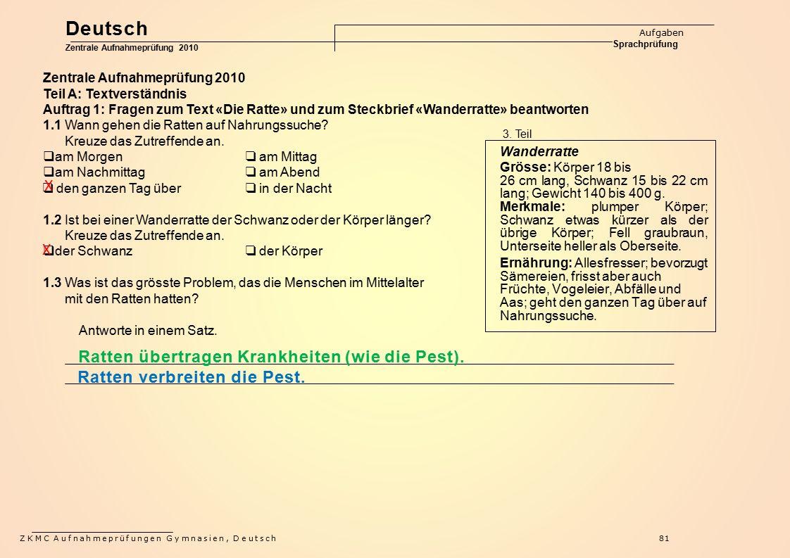 ZKMC Aufnahmeprüfungen Gymnasien, Deutsch81 Zentrale Aufnahmeprüfung 2010 Teil A: Textverständnis Auftrag 1: Fragen zum Text «Die Ratte» und zum Steck