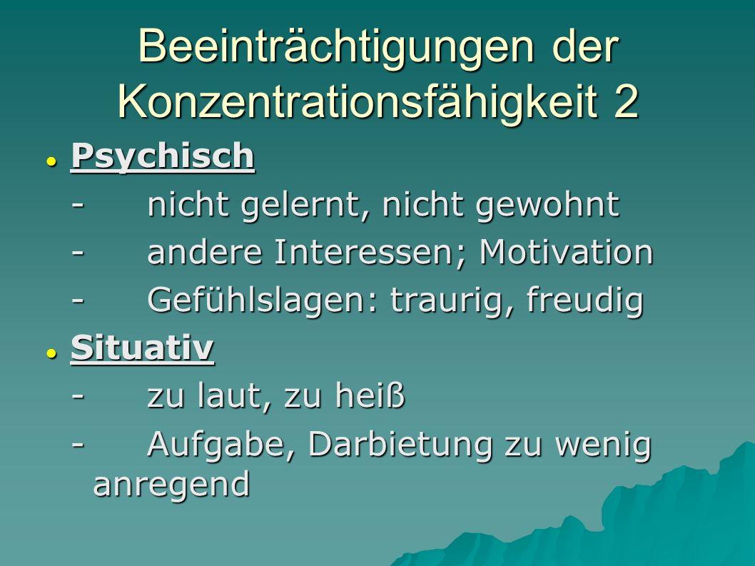 Beeinträchtigungen der Konzentrationsfähigkeit 2 Psychisch Psychisch -nicht gelernt, nicht gewohnt -andere Interessen; Motivation -Gefühlslagen: traur