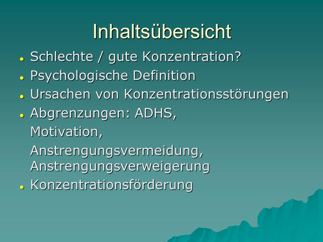 Inhaltsübersicht Schlechte / gute Konzentration? Schlechte / gute Konzentration? Psychologische Definition Psychologische Definition Ursachen von Konz