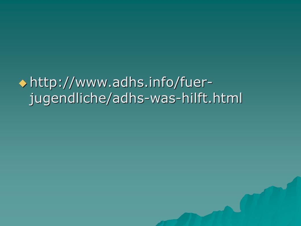  http://www.adhs.info/fuer- jugendliche/adhs-was-hilft.html