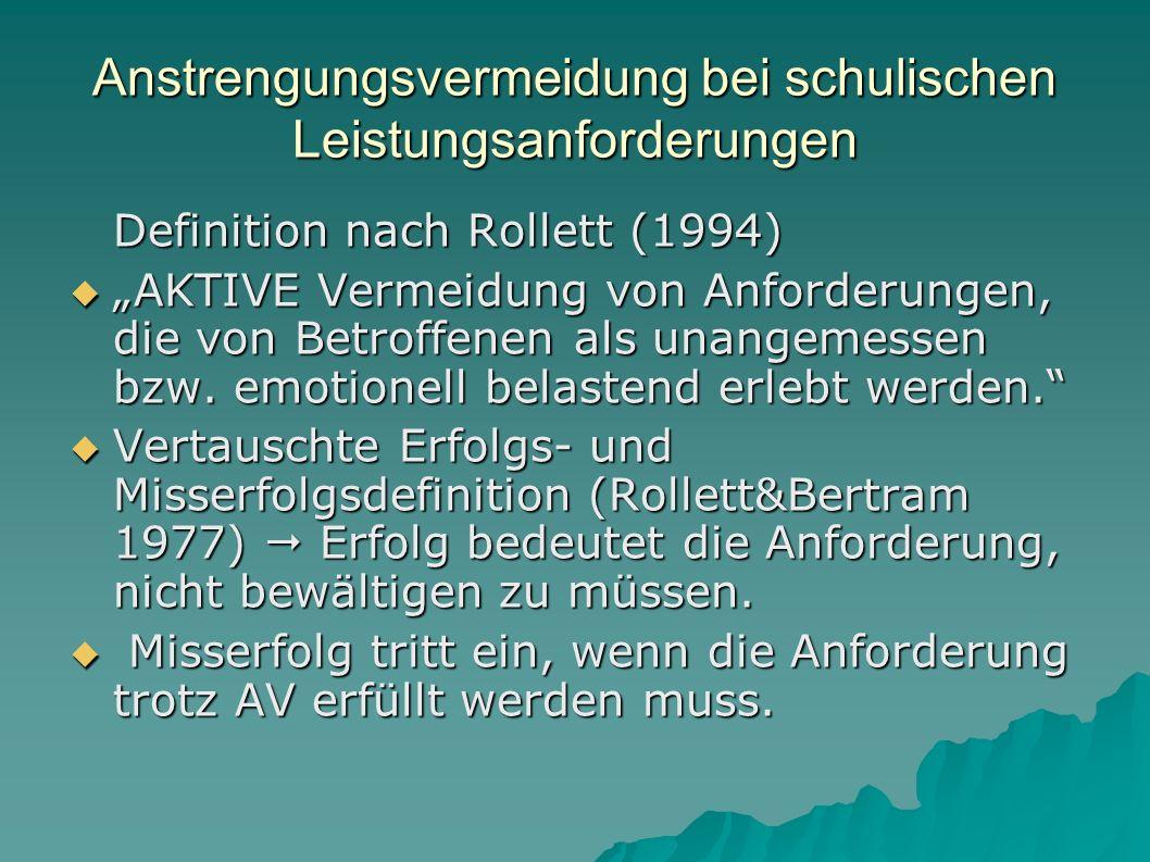 """Anstrengungsvermeidung bei schulischen Leistungsanforderungen Definition nach Rollett (1994)  """"AKTIVE Vermeidung von Anforderungen, die von Betroffen"""
