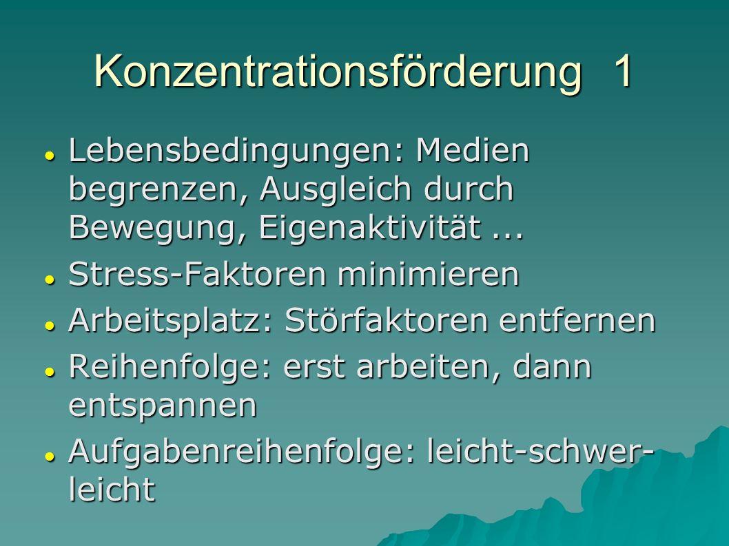 Konzentrationsförderung 1 Lebensbedingungen: Medien begrenzen, Ausgleich durch Bewegung, Eigenaktivität... Lebensbedingungen: Medien begrenzen, Ausgle