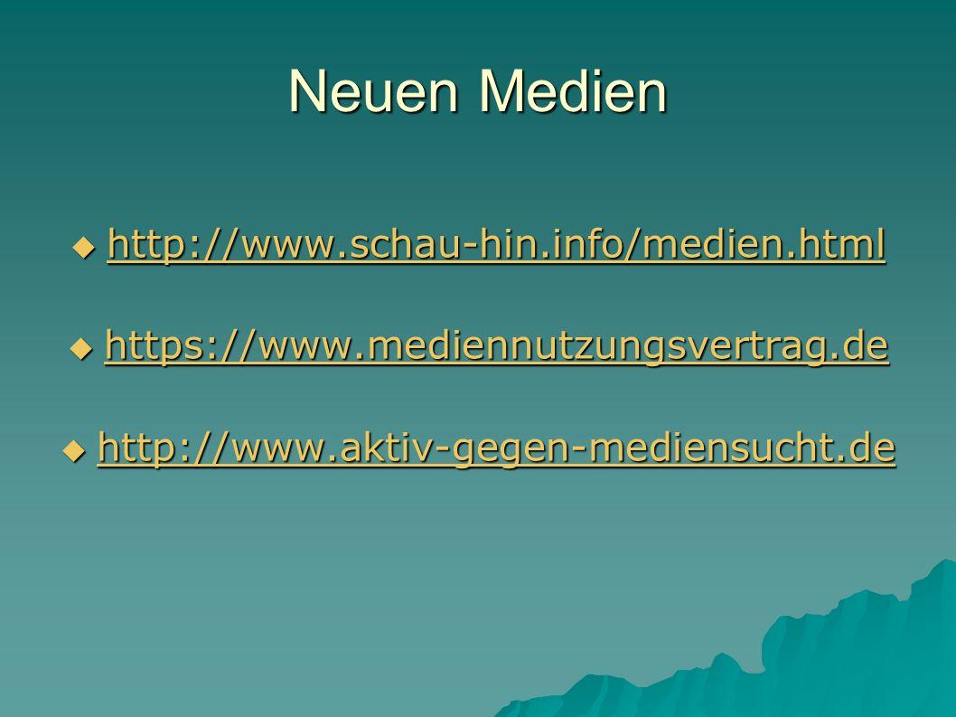 Neuen Medien  http://www.schau-hin.info/medien.html http://www.schau-hin.info/medien.html  https://www.mediennutzungsvertrag.de https://www.mediennu