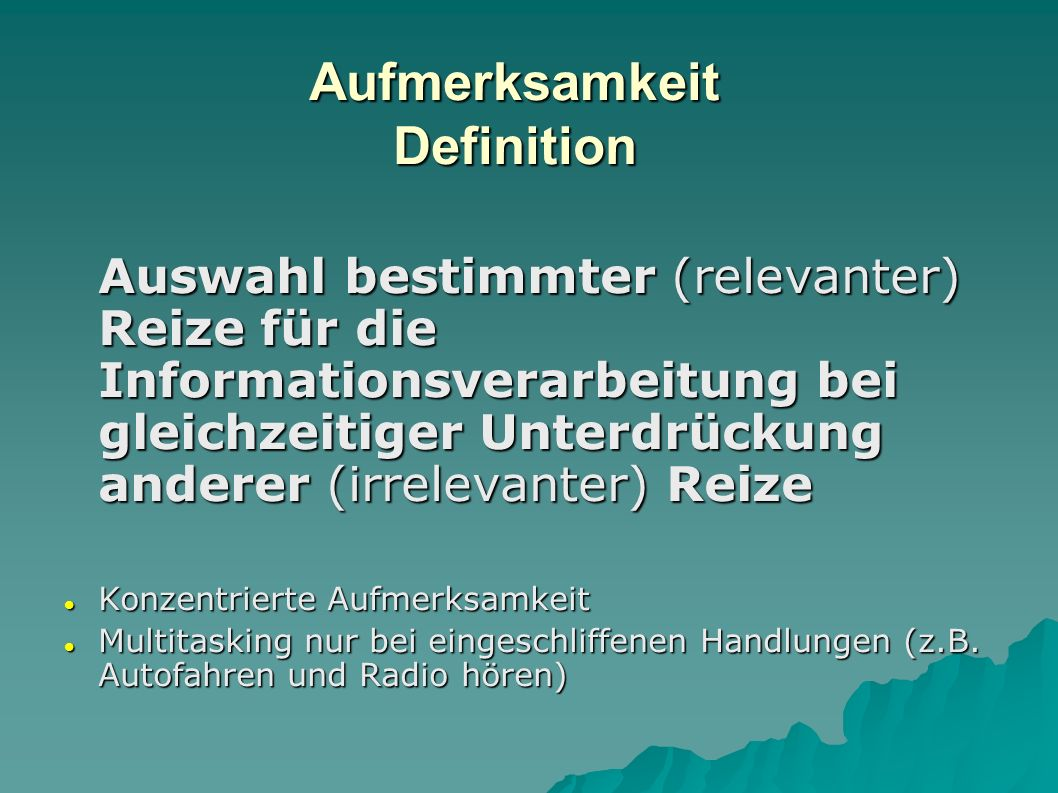 Aufmerksamkeit Definition Auswahl bestimmter (relevanter) Reize für die Informationsverarbeitung bei gleichzeitiger Unterdrückung anderer (irrelevante