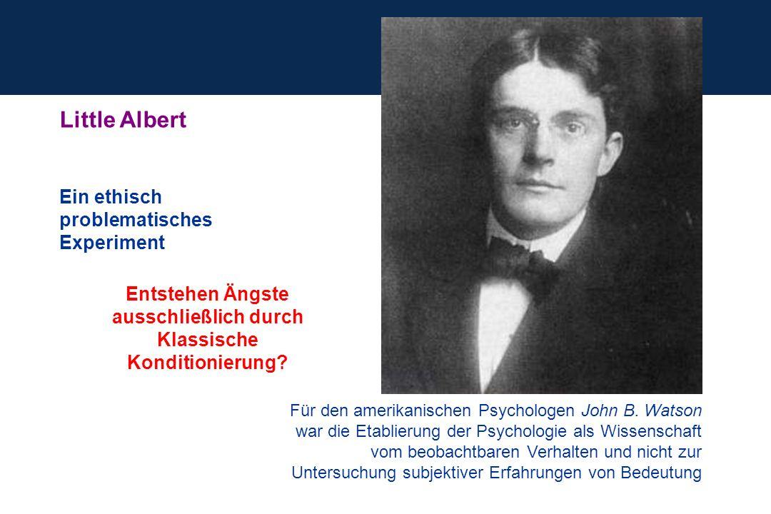 Little Albert Ein ethisch problematisches Experiment Für den amerikanischen Psychologen John B. Watson war die Etablierung der Psychologie als Wissens