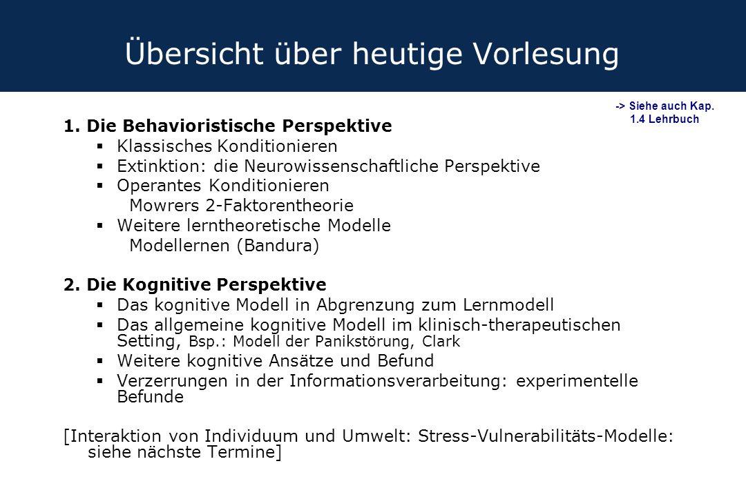 Übersicht über heutige Vorlesung 1. Die Behavioristische Perspektive  Klassisches Konditionieren  Extinktion: die Neurowissenschaftliche Perspektive