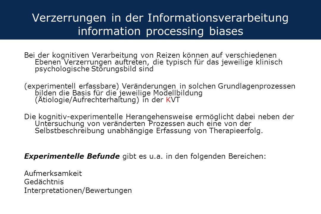 Verzerrungen in der Informationsverarbeitung information processing biases Bei der kognitiven Verarbeitung von Reizen können auf verschiedenen Ebenen