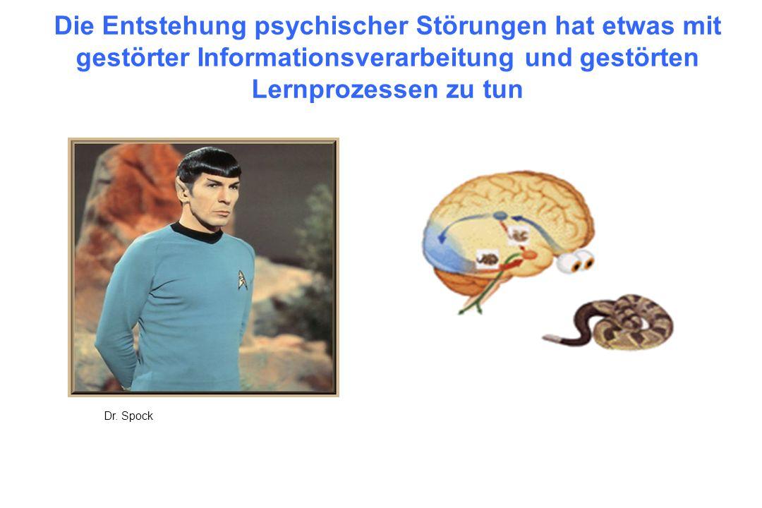 Die Entstehung psychischer Störungen hat etwas mit gestörter Informationsverarbeitung und gestörten Lernprozessen zu tun Dr. Spock