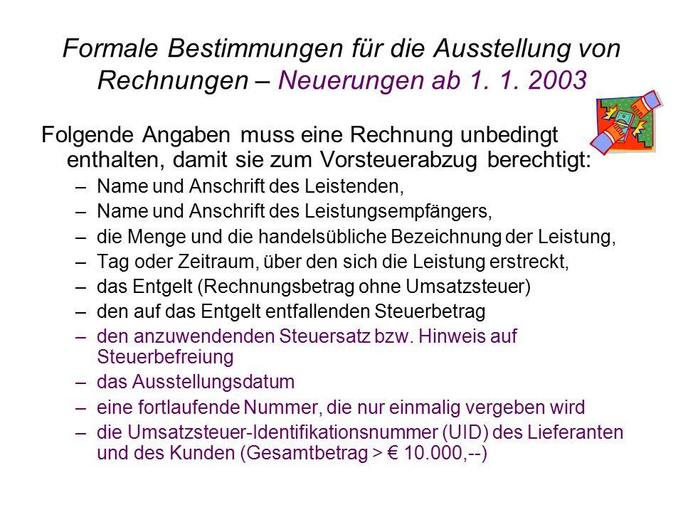 Formale Bestimmungen für die Ausstellung von Rechnungen – Neuerungen ab 1. 1. 2003 Folgende Angaben muss eine Rechnung unbedingt enthalten, damit sie