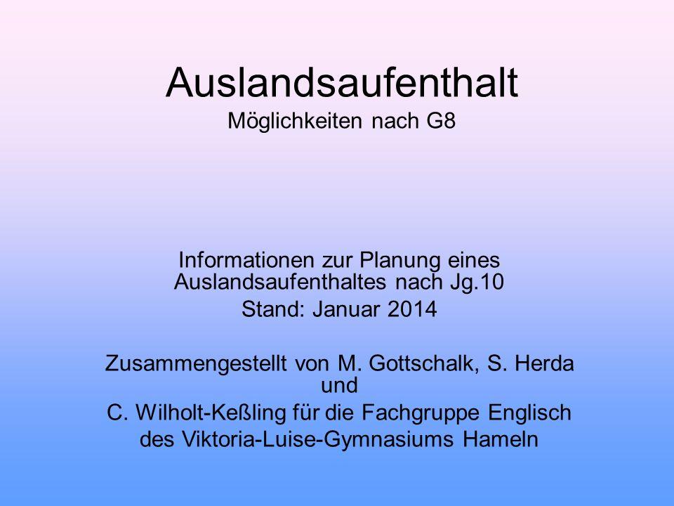 Auslandsaufenthalt Möglichkeiten nach G8 Informationen zur Planung eines Auslandsaufenthaltes nach Jg.10 Stand: Januar 2014 Zusammengestellt von M. Go