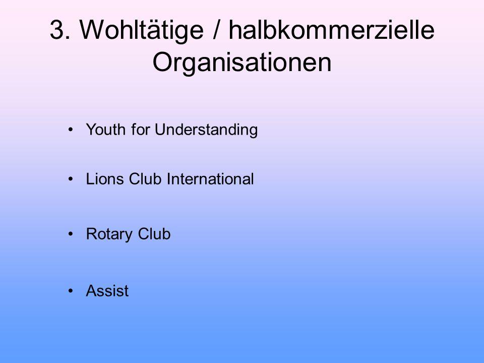 3. Wohltätige / halbkommerzielle Organisationen Youth for Understanding Lions Club International Rotary Club Assist