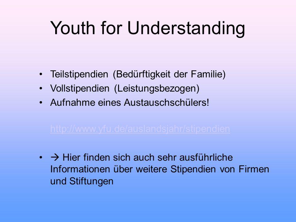 Youth for Understanding Teilstipendien (Bedürftigkeit der Familie) Vollstipendien (Leistungsbezogen) Aufnahme eines Austauschschülers! http://www.yf