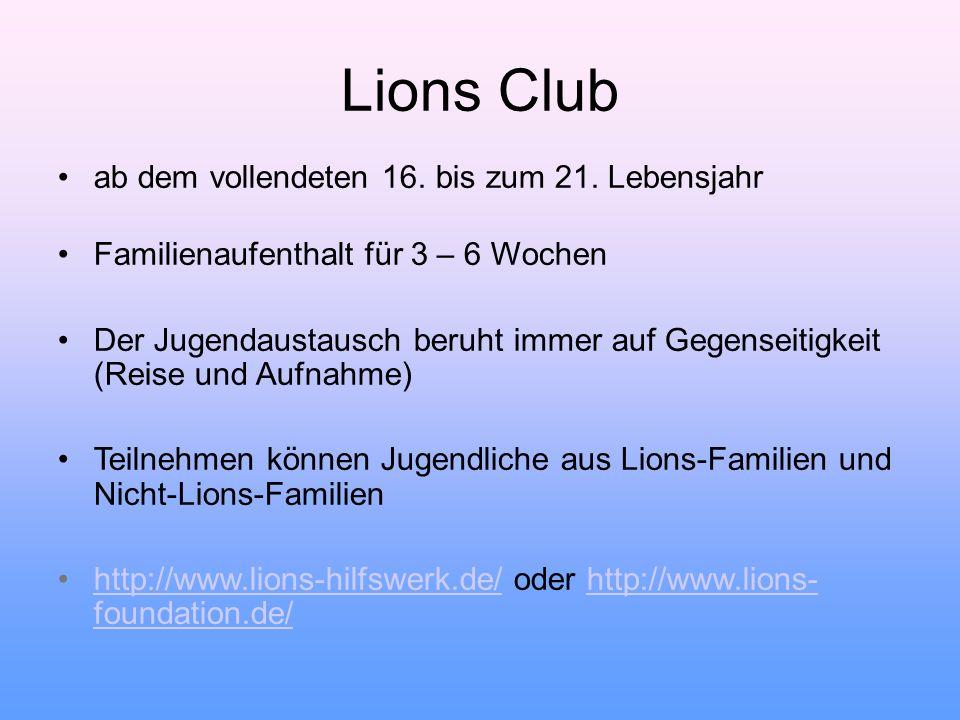 Lions Club ab dem vollendeten 16. bis zum 21. Lebensjahr Familienaufenthalt für 3 – 6 Wochen Der Jugendaustausch beruht immer auf Gegenseitigkeit (Rei