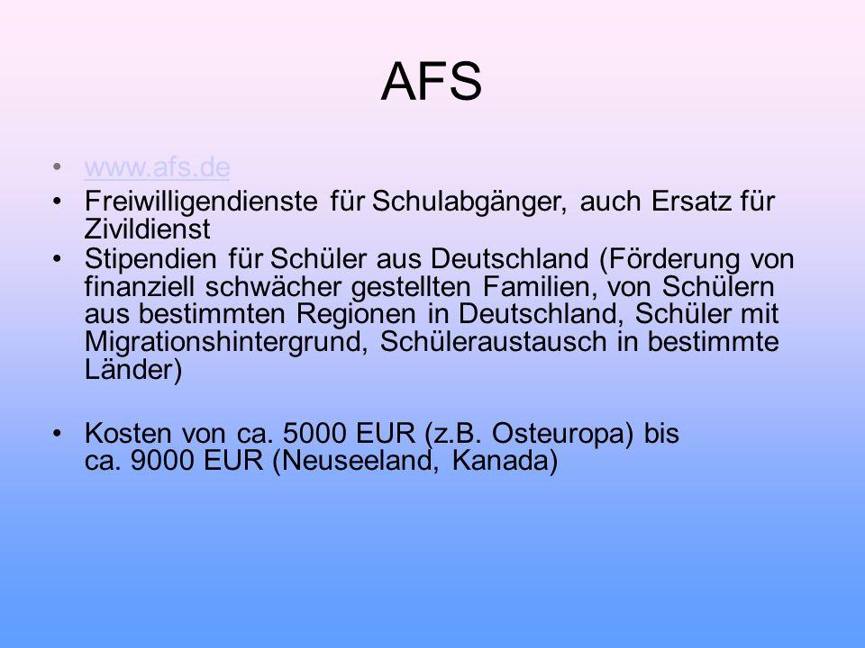 AFS www.afs.de Freiwilligendienste für Schulabgänger, auch Ersatz für Zivildienst Stipendien für Schüler aus Deutschland (Förderung von finanziell sch