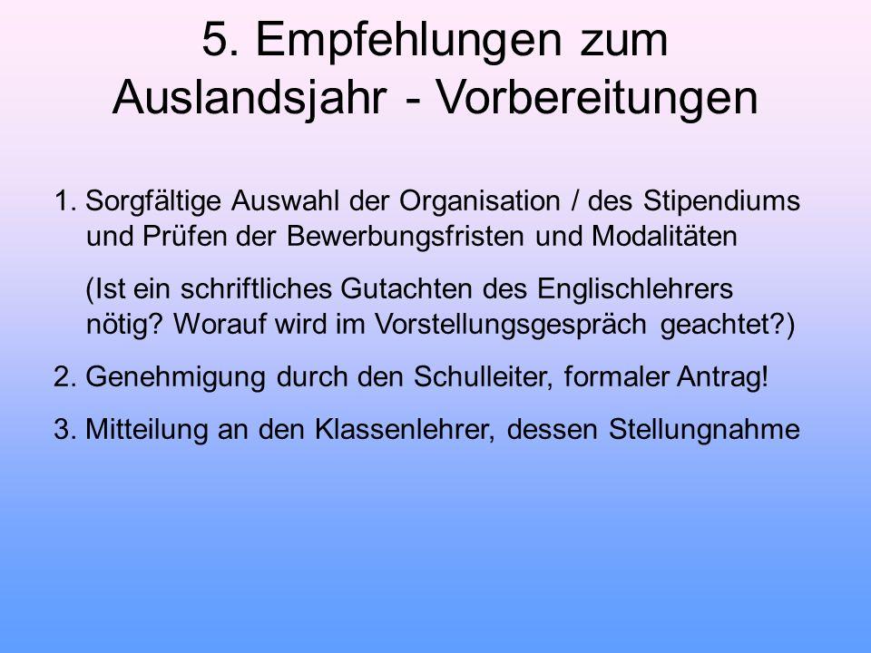 5. Empfehlungen zum Auslandsjahr - Vorbereitungen 1. Sorgfältige Auswahl der Organisation / des Stipendiums und Prüfen der Bewerbungsfristen und Moda
