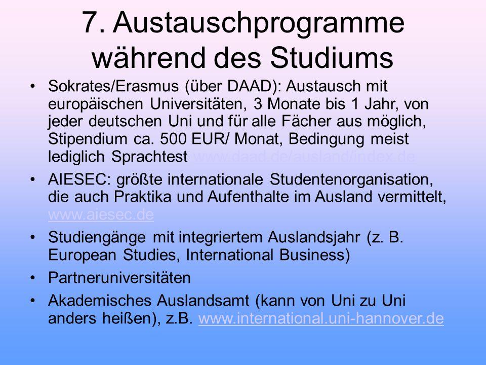 7. Austauschprogramme während des Studiums Sokrates/Erasmus (über DAAD): Austausch mit europäischen Universitäten, 3 Monate bis 1 Jahr, von jeder deut