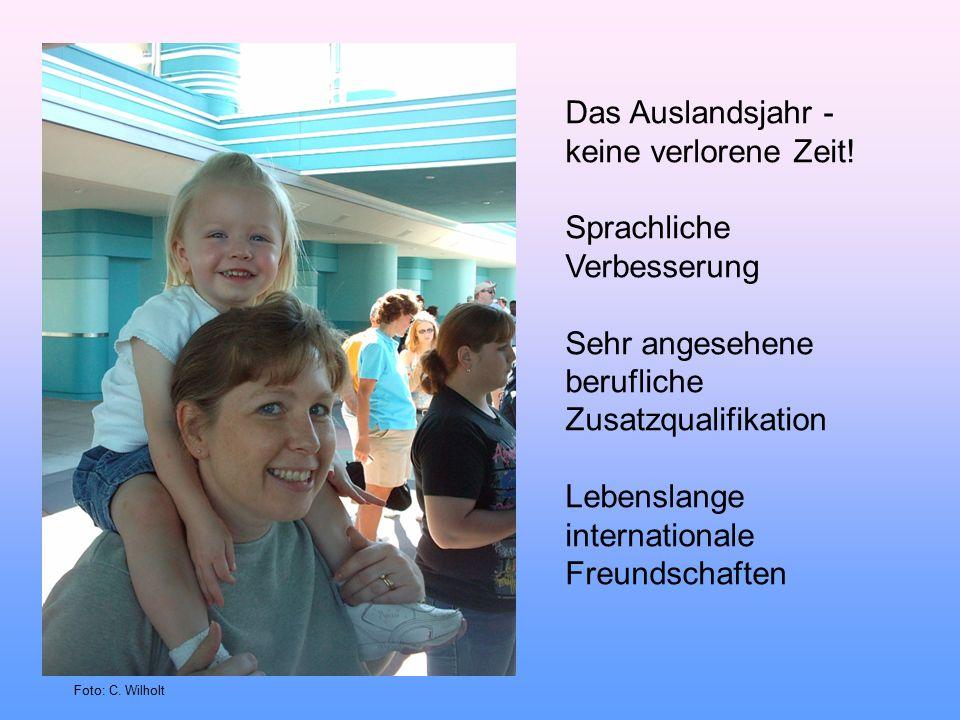 Das Auslandsjahr - keine verlorene Zeit! Sprachliche Verbesserung Sehr angesehene berufliche Zusatzqualifikation Lebenslange internationale Freundscha
