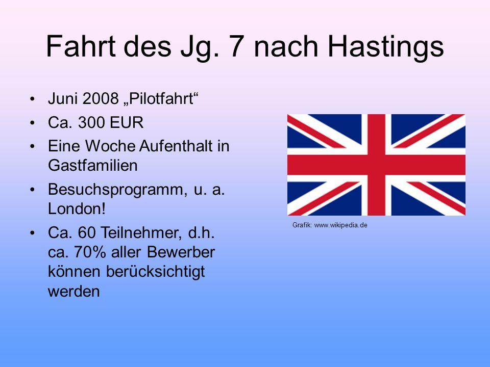 """Fahrt des Jg. 7 nach Hastings Juni 2008 """"Pilotfahrt"""" Ca. 300 EUR Eine Woche Aufenthalt in Gastfamilien Besuchsprogramm, u. a. London! Ca. 60 Teilnehme"""