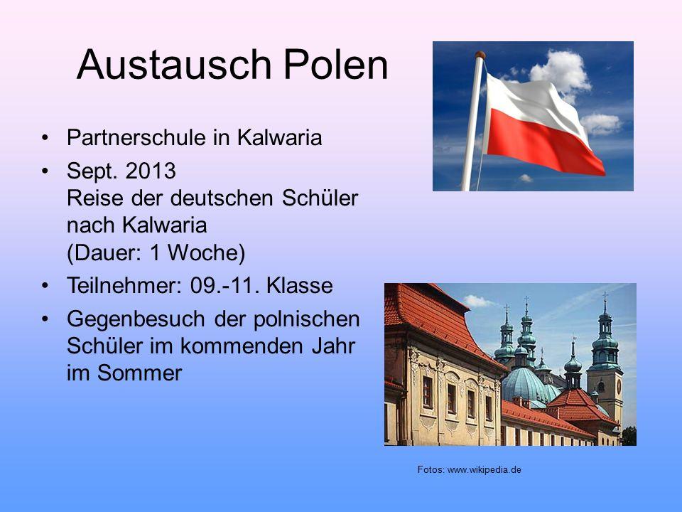 Austausch Polen Partnerschule in Kalwaria Sept. 2013 Reise der deutschen Schüler nach Kalwaria (Dauer: 1 Woche) Teilnehmer: 09.-11. Klasse Gegenbesuc