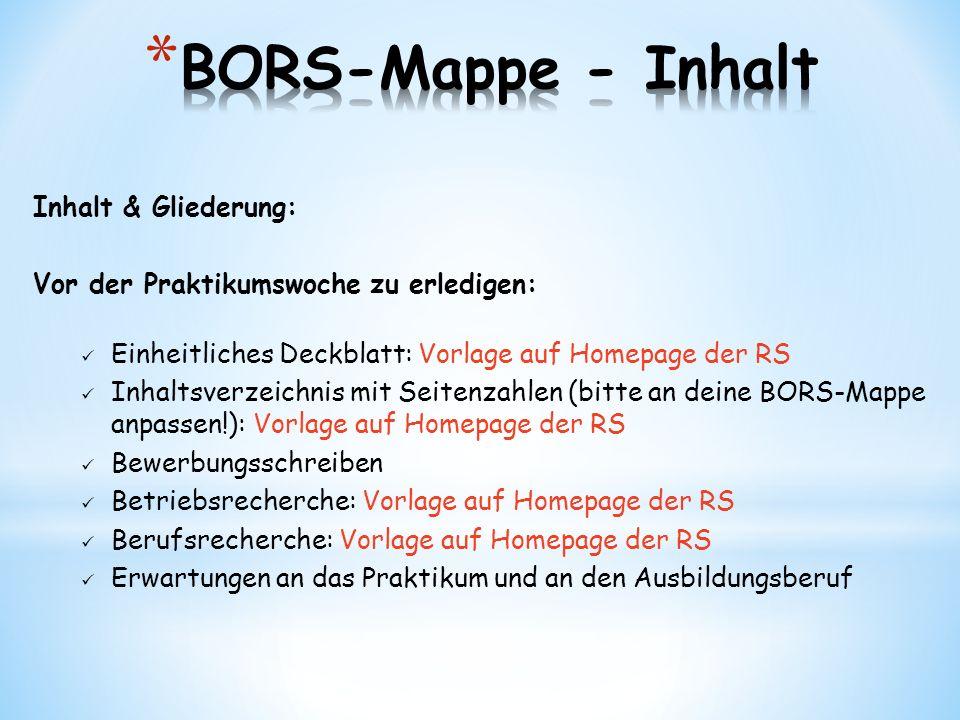 Inhalt & Gliederung: Vor der Praktikumswoche zu erledigen: Einheitliches Deckblatt: Vorlage auf Homepage der RS Inhaltsverzeichnis mit Seitenzahlen (b