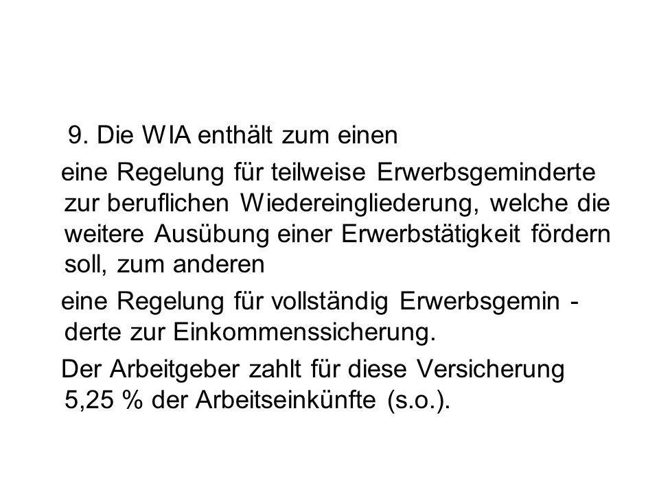 9. Die WIA enthält zum einen eine Regelung für teilweise Erwerbsgeminderte zur beruflichen Wiedereingliederung, welche die weitere Ausübung einer Erwe