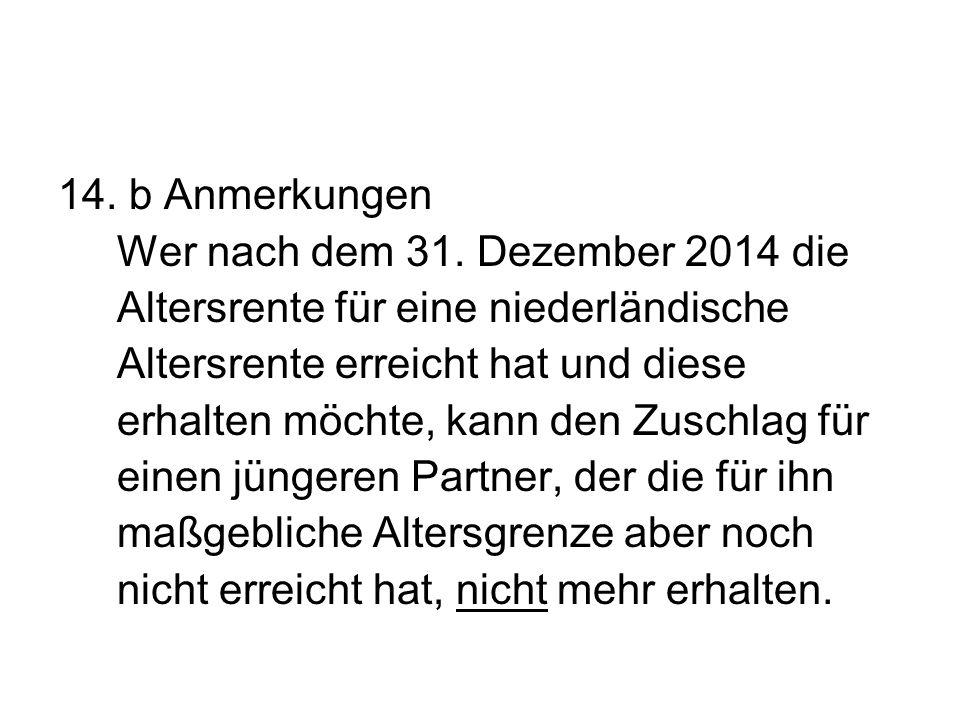 14. b Anmerkungen Wer nach dem 31. Dezember 2014 die Altersrente für eine niederländische Altersrente erreicht hat und diese erhalten möchte, kann den
