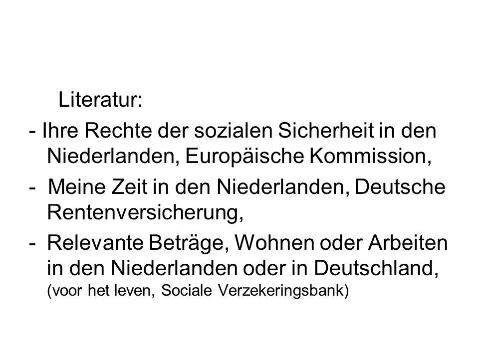 Literatur: - Ihre Rechte der sozialen Sicherheit in den Niederlanden, Europäische Kommission, - Meine Zeit in den Niederlanden, Deutsche Rentenversich