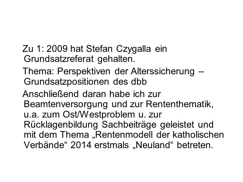 Zu 1: 2009 hat Stefan Czygalla ein Grundsatzreferat gehalten. Thema: Perspektiven der Alterssicherung – Grundsatzpositionen des dbb Anschließend daran
