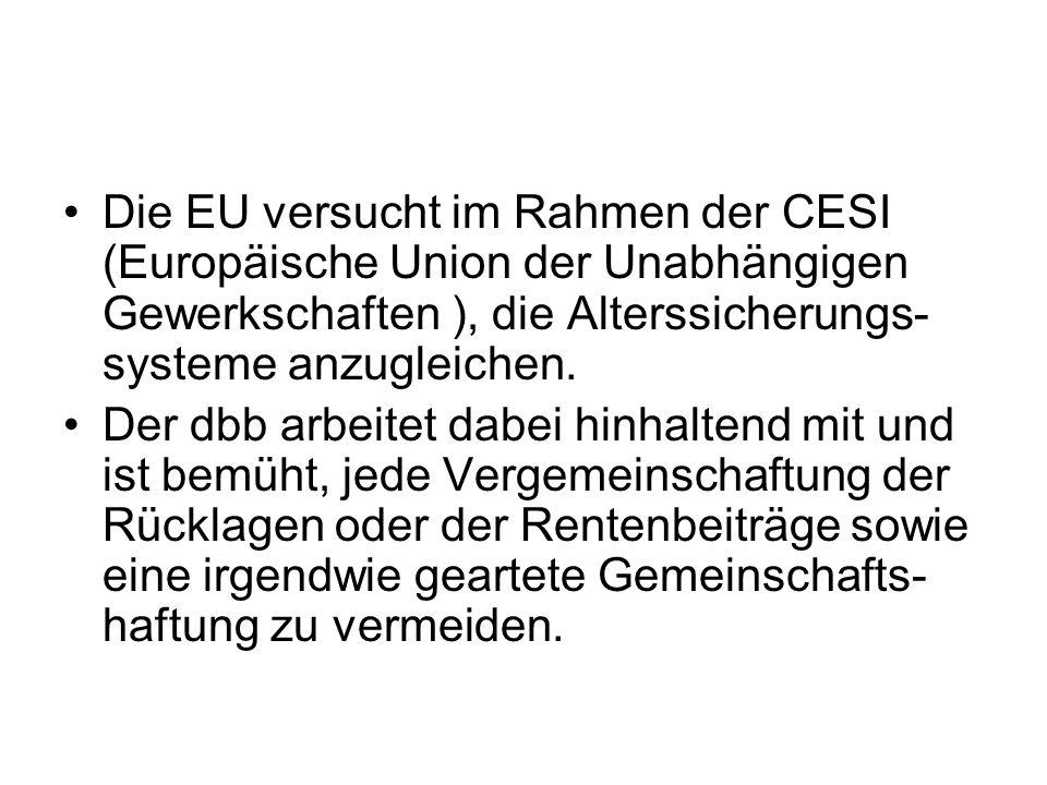 Die EU versucht im Rahmen der CESI (Europäische Union der Unabhängigen Gewerkschaften ), die Alterssicherungs- systeme anzugleichen. Der dbb arbeitet