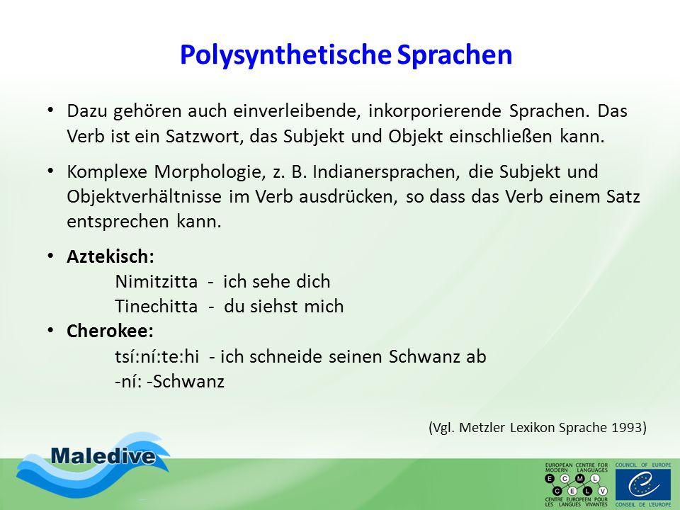 Polysynthetische Sprachen Dazu gehören auch einverleibende, inkorporierende Sprachen. Das Verb ist ein Satzwort, das Subjekt und Objekt einschließen k